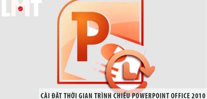 Cách cài đặt thời gian trình chiếu Powerpoint trên Office 2010