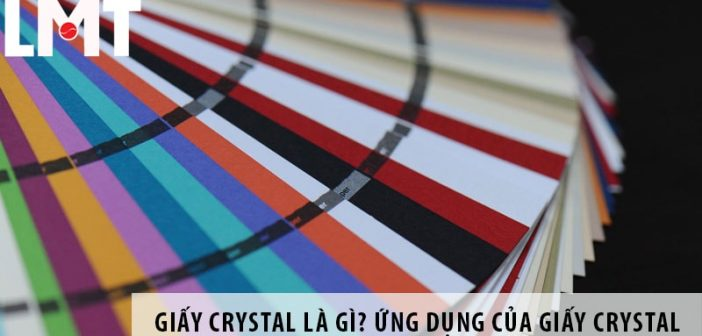 Giấy Crystal là gì? Ứng dụng của giấy Crystal trong in ấn