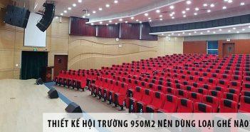 Thiết kế hội trường 950m2 nên dùng loại ghế hội trường nào?