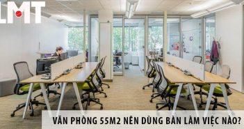 Thiết kế văn phòng 55m2 nên dùng bàn làm việc nào?