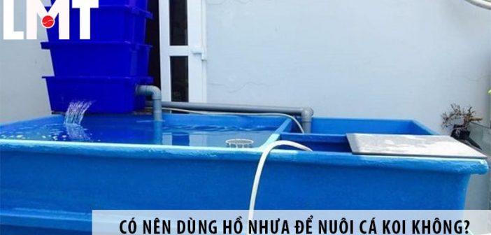 Có nên dùng hồ nhựa để nuôi cá Koi không?