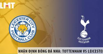 Nhận định bóng đá NHA: Tottenham vs Leicester, 22h00 ngày 19/07