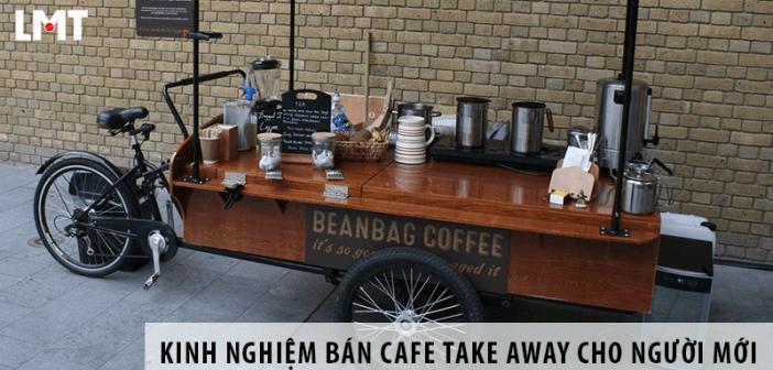 Bỏ túi những kinh nghiệm bán cafe take away cho người mới